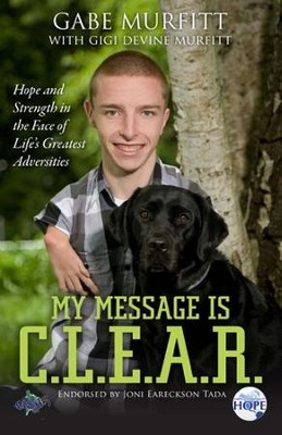 My Message is C.L.E.A.R. : Hope and Strength in the Face of Life's Greatest Adversities  -     By: Gabe Murfitt
