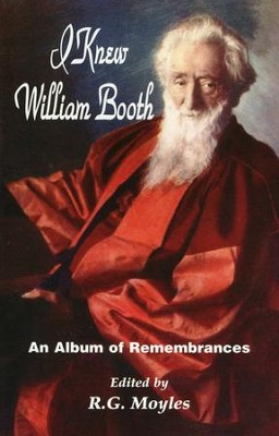 I Knew William Booth: An Album of Remembrances  (Compilation)  -     Edited By: R. G. Moyles