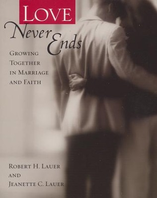Love Never Ends: Growing Together in Marriage and Faith - Slightly Imperfect  -     By: Robert H. Lauer, Jeanette C. Lauer