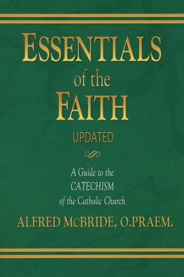 Essentials of the Faith                 -     By: Alfred McBride