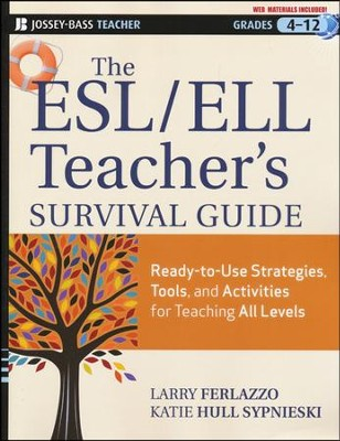 The ESL/ELL Teacher's Survival Guide: Ready-to-Use Strategies, Tools, and Activities for Teaching English Language Learners of All Levels  -     By: Larry Ferlazzo, Katie Hull Sypnieski