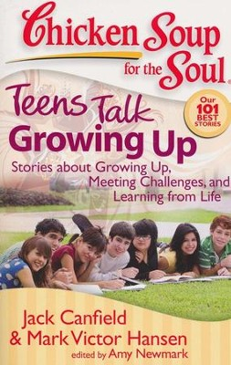 Teens Talk Growing Up-Stories About Growing Up, Meeting Challenges, and Learning From Life  -     By: Jack Canfield, Mark Victor Hansen, Amy Newmark