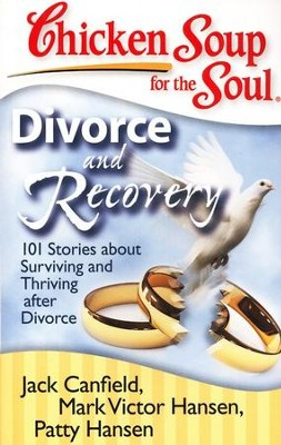 Divorce and Recovery-101 Stories About Surviving and Thriving after Divorce  -     By: Jack Canfield, Mark Victor Hansen, Patty Hansen