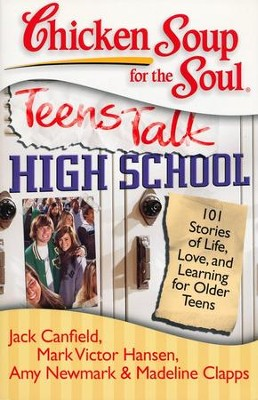 Teens Talk High School-101 Stories of Life, Love, and Learning For Older Teen  -     By: Jack Canfield, Mark Victor Hansen, Amy Newmark