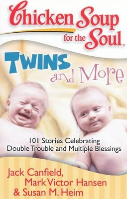 Twins and More-101 Stories Celebrating Double Trouble and Multiple Blessings  -     By: Jack Canfield, Mark Victor Hansen, Susan M. Heim