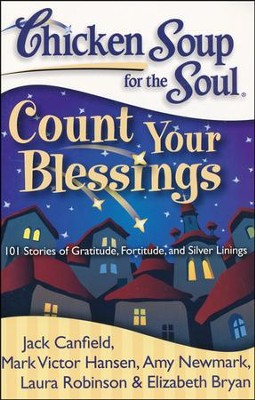 Chicken Soup for the Soul: Count Your Blessings, 101  Stories of Gratitude, Fortitude, and Silver Linings  -     By: Jack Canfield, Mark Victor Hansen, Amy Newmark