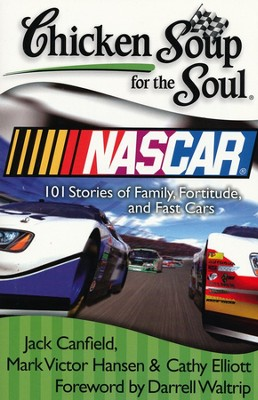 Chicken Soup for the Soul: Nascar: 101 Stories of Family, Fortitude, and Fast Cars  -     By: Jack Canfield, Mark Victor Hansen, Cathy Elliott