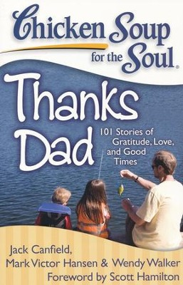 Chicken Soup for the Soul: Thanks Dad: 101 Stories of Gratitude, Love, and Good Times  -     By: Jack Canfield, Mark Victor Hansen, Wendy Walker