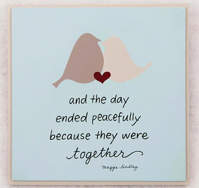 The Day Ended Peacefully Together Plaque  -     By: Maggie Lindley
