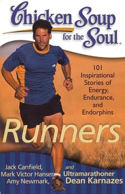 Chicken Soup for the Soul: Runners: 101 Inspirational Stories of Energy, Endurance, and Endorphins  -     By: Jack Canfield, Mark Victor Hansen, Amy Newmark