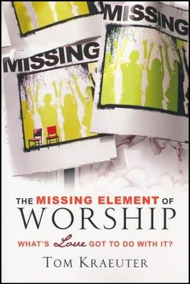 Missing Element of Worship  -     By: Tom Kraeuter