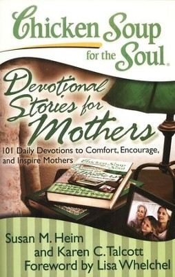 Chicken Soup for the Soul: Devotional Stories for Mothers: 101 Daily Devotions to Comfort, Encourage, and Inspire Mothers  -     By: Susan M. Heim, Karen C. Talcott