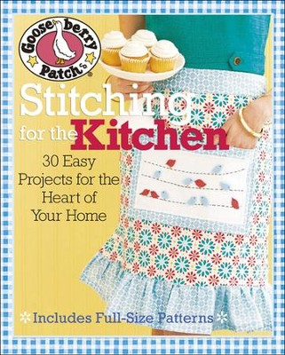 Gooseberry Patch Stitching for the Kitchen: 30 Easy Sewing, Patchwork, and Embroidery Projects for the Heart of Your Home  -     By: Gooseberry Patch