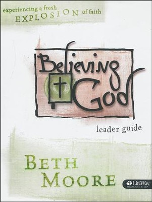 Believing God: Experiencing A Fresh Explosion of Faith (Leader Guide)  -     By: Beth Moore
