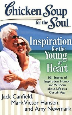 Chicken Soup for the Soul: Inspiration for the Young at Heart: 101 Stories of Inspiration, Humor, and Wisdom about Life at a Certain Age  -     By: Jack Canfield, Mark Victor Hansen, Amy Newmark