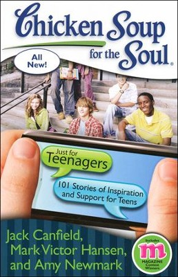 Chicken Soup for the Soul: Just For Teenagers: 101 Stories of Inspiration and Support for Teens  -     By: Jack Canfield, Mark Victor Hansen, Amy Newmark