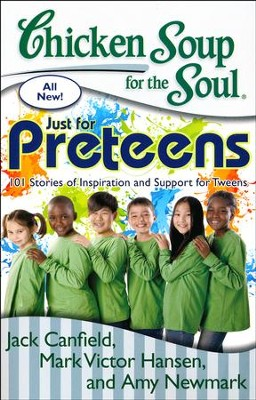 Chicken Soup for the Soul: Just for PreTeens: 101 Stories of Inspiration and Support for Tweens  -     By: Jack Canfield, Mark Victor Hansen, Amy Newmark