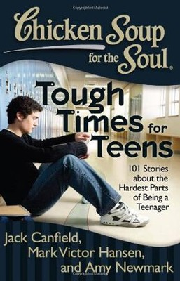 Chicken Soup For The Soul: Tough Times For Teens: 101 Stories About The Hardest Parts Of Being A Teenager  -     By: Jack Canfield, Mark Victor Hansen, Amy Newmark