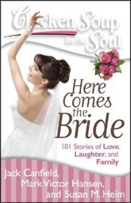 Chicken Soup for the Soul: Here Comes the Bride: 101 Stories of Love, Laughter, and Family  -     By: Jack Canfield, Mark Victor Hansen, Susan M. Heim
