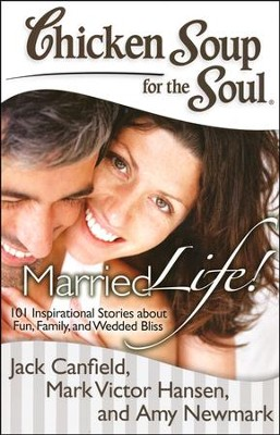 Chicken Soup for the Soul: Married Life!: 101 Inspirational Stories about Fun, Family, and Wedded Bliss  -     By: Jack Canfield, Mark Victor Hansen, Amy Newmark