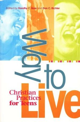 Way to Live: Christian Practices for Teens  -     By: Dorothy C. Bass, Don Richter