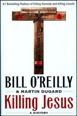 Killing Jesus: A History  -     By: Bill O'Reilly, Martin Dugard