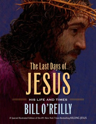 The Last Days of Jesus: His Life and Times    -     By: Bill O'Reilly