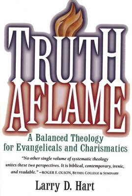 Truth Aflame: Theology for the Church in Renewal   -     By: Larry Hart