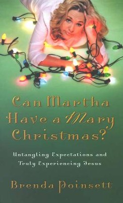 Can Martha Have A Mary Christmas?: Untangling Expectations and Truly Experiencing Jesus  -     By: Brenda Poinsett