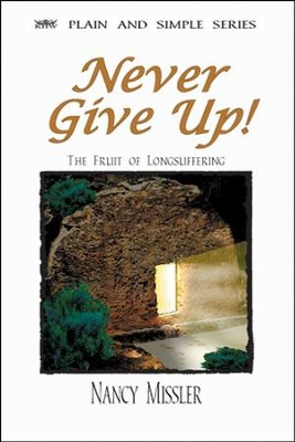 Never Give Up The Fruit of Long Suffering  -     By: Nancy Missler