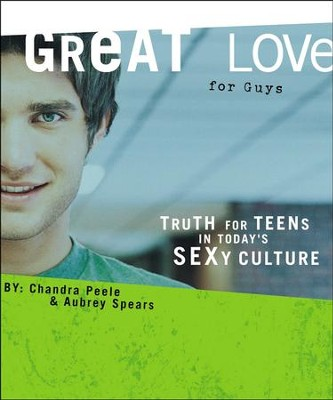 Great Love for Guys: Truth for Teens Living in Today's Sexy Culture  -     By: Chandra Peele, Aubrey Spears