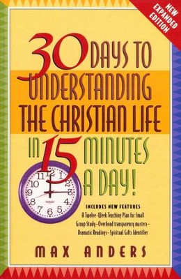 30 Days to Understanding the Christian Life in 15  Minutes a Day-Expanded Edition  -     By: Max Anders