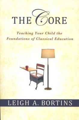 The Core: Teaching Your Child the Foundations of Classical Education  -     By: Leigh A. Bortins