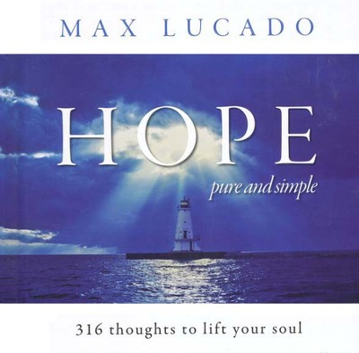 Hope, Pure and Simple: 316 Thoughts to Lift Your Soul   -     By: Max Lucado