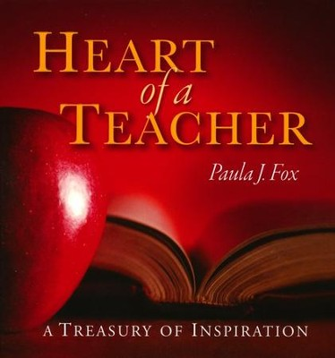 The Heart of a Teacher: A Treasury of Inspiration  -     By: Paula Fox