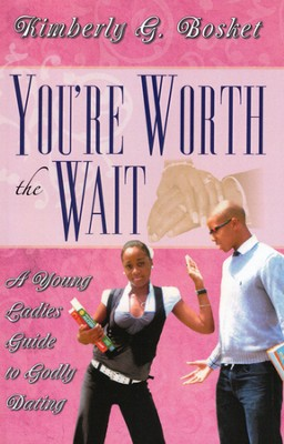 You're Worth the Wait A Young Ladies Guide to Godly Dating  -     By: Kimberly Bosket