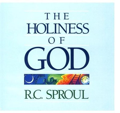 The Holiness of God Ligonier Ministry Teaching Series  -     By: R.C. Sproul