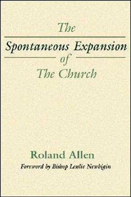 The Spontaneous Expansion of the Church: And the Causes That Kinder It  -     By: Roland Allen