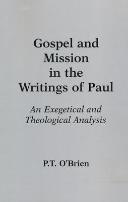 Gospel and Mission in the Writings of Paul: An Exegetical and Theological Analysi  -     By: Peter T. O'Brien