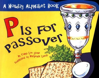 P is for Passover: A Holiday Alphabet Book  -     By: Tanya Lee Stone     Illustrated By: Margeaux Lucas