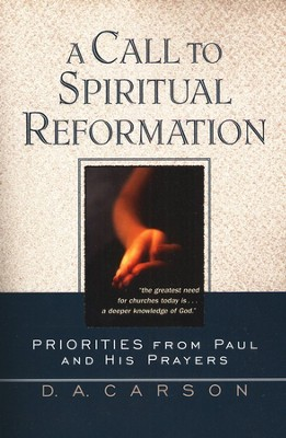 A Call to Spiritual Reformation: Priorities from Paul and His Prayers  -     By: D.A. Carson