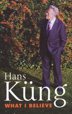 What I Believe  -     By: Hans Kung