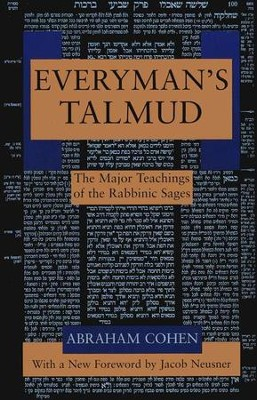 Everyman's Talmud The Major Teachings of the Rabbinic Sages   -     By: Abraham Cohen