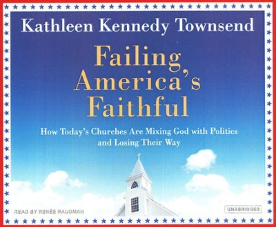 Failing America's Faithful, audiobook on CD  -     Narrated By: Renee Raudman     By: Kathleen Kennedy Townsend