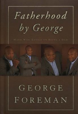 Fatherhood by George: Hard-Won Advice on Being a Dad   -     By: George Foreman