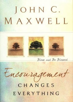 Encouragement Changes Everything: Bless and Be Blessed   -     By: John C. Maxwell