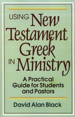 Using New Testament Greek in Ministry   -     By: David Alan Black