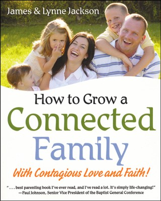 How To Grow A Connected Family   -     By: James Jackson, Lynne Jackson