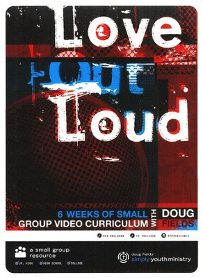 Love Out Loud: 6- Week High School Video Curriculum  -     By: Doug Fields