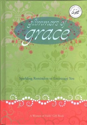Glimmers of Grace: Sparkling Reminders to Encourage You  -     By: Women of Faith